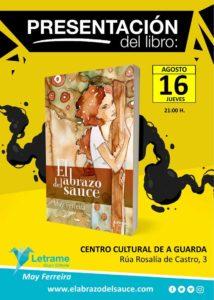 """Este xoves día 16 de agosto ás 21:00h terá lugar no Centro Cultural da Guarda a presentación do libro """"El Abrazo del Sauce"""" de May Ferreira."""